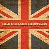 Bluegrass Beatles: Instrumental Makeovers of Hits...