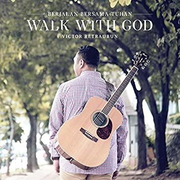 Berjalan Bersama Tuhan (Walk With God)