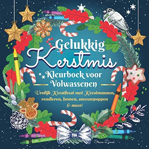 Gelukkig Kerstmis Kleurboek voor Volwassenen: Vrolijk Kerstfeest met Kerstmannen, rendieren, bomen, sneeuwpoppen & meer! (Nederlandse kleur- en activiteitenboeken)