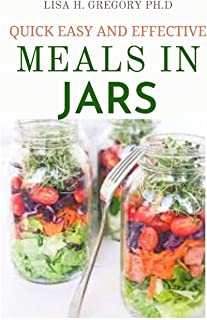 Quick Easy and Effective Meals in Jars: Quick Easy and Delicious Recipes Suitable for Preservation