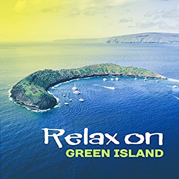 Relax on Green Island – Tropical Chill Out, Electronic Beats, Relax, Summertime, Sexy Vibes, Sunbed Chill, Bar Chill Out