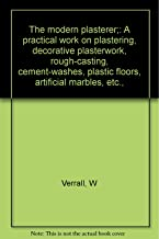 The modern plasterer;: A practical work on plastering, decorative plasterwork, rough-casting, cement-washes, plastic floors, artificial marbles, etc.,