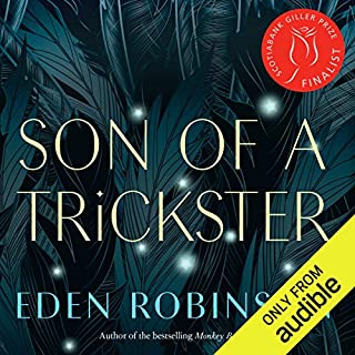 Son of a Trickster                   Written by:                                                                                                                                 Eden Robinson                               Narrated by:                                                                                                                                 Jason Ryll                      Length: 9 hrs and 8 mins     101 ratings     Overall 4.0