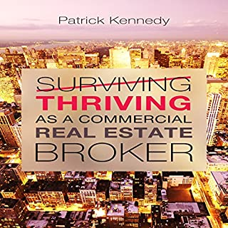 Thriving as a Commercial Real Estate Broker                   By:                                                                                                                                 Patrick Kennedy                               Narrated by:                                                                                                                                 James Michael                      Length: 2 hrs and 38 mins     64 ratings     Overall 3.0