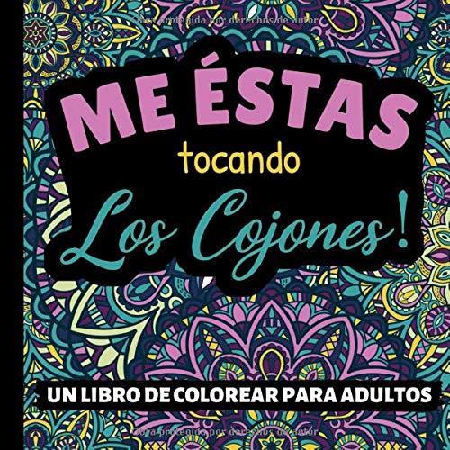 ME ÉSTAS TOCANDO LOS COJONES! UN LIBRO DE COLOREAR PARA ADULTOS: libros para colorear adultos | regalos antiestres para amiga | colorear mandalas | palabrotas | sarcasmo