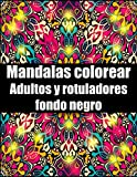 Mandalas colorear adultos y rotuladores fondo negro: 30 mandalas rotuladores para meditar libro de colorear para adultos y personas mayores- blanco y ... para cumpleaños, Navidad, acción de gracias
