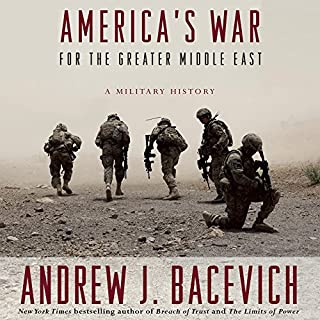 America's War for the Greater Middle East     A Military History              Auteur(s):                                                                                                                                 Andrew J. Bacevich                               Narrateur(s):                                                                                                                                 Rob Shapiro,                                                                                        Andrew J. Bacevich                      Durée: 15 h et 7 min     5 évaluations     Au global 4,4