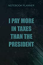 Notebook Planner I Pay More In Taxes Than The President Funny Gift: Business, Financial, Stylish Paperback, 114 Pages, Dai...