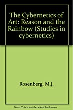 The Cybernetics of Art: Reason and the Rainbow