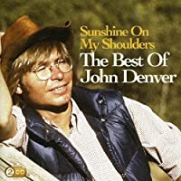 Sunshine on My Shoulders: Best of by JOHN DENVER (2009-07-14)