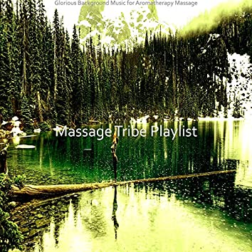 Glorious Background Music for Aromatherapy Massage