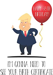 Happy 69th Birthday! I'm Gonna Need To See Your Birth Certificate: Funny Donald Trump 69th Birthday Journal / Notebook / Diary / Greetings Card Quote Gift (6 x 9 - 110 Blank Lined Pages)
