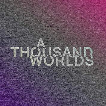 A Thousand Worlds
