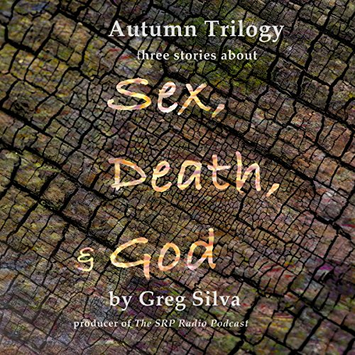 Autumn Trilogy     Three Stories About Sex, Death, & God              By:                                                                                                                                 Greg Silva                               Narrated by:                                                                                                                                 Greg Silva                      Length: 33 mins     2 ratings     Overall 4.0