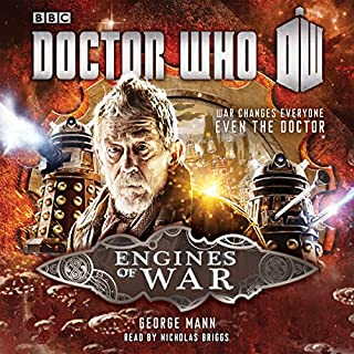 Doctor Who: Engines of War                   By:                                                                                                                                 George Mann                               Narrated by:                                                                                                                                 Nicholas Briggs                      Length: 7 hrs and 57 mins     25 ratings     Overall 4.7