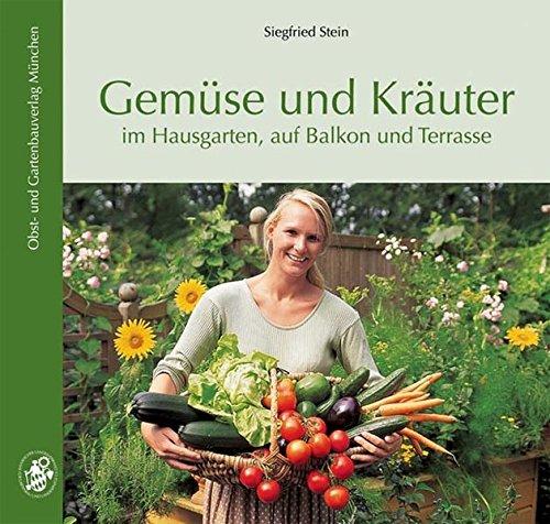 Gemüse und Kräuter: im Hausgarten, auf Balkon und Terrasse