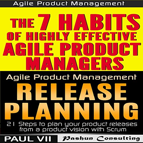 Agile Product Management (Box Set): The 7 habits of Highly Effective Agile Product Managers & Release Planning: 21 Steps to Plan Your Product Releases cover art
