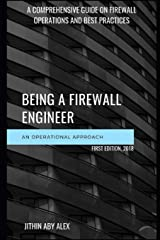 BEING A FIREWALL ENGINEER : AN OPERATIONAL APPROACH: A Comprehensive guide on firewall management operations and best practices Paperback
