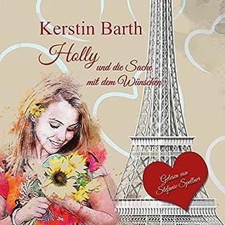 Holly und die Sache mit dem Wünschen                   Autor:                                                                                                                                 Kerstin Barth                               Sprecher:                                                                                                                                 Stefanie Spellner                      Spieldauer: 5 Std. und 25 Min.     3 Bewertungen     Gesamt 3,3