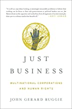 Just Business: Multinational Corporations and Human Rights (Norton Global Ethics Series) by John Gerard Ruggie (8-Apr-2014) Paperback