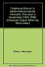 Empleo público en la administración central mexicana: Evolución y tendencias (1920-1988) (Colección Miguel Othón de Mendizabal) (Spanish Edition)