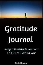 Gratitude Journal: Keep a Gratitude Journal and Turn Pain to Joy