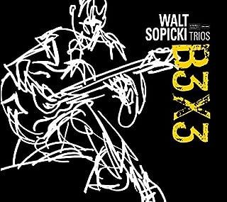 Walt Sopicki Trios: B3X3 by Walt Sopicki, Doug Riley, Bobby Jones, Vito Rezza, Joey Defranceso (2015-08-14)