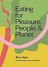EatingforPleasure,People,andPlanet: Plant-based, Zero-Waste, Climate Cuisine