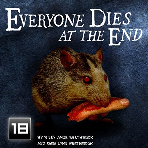 Everyone Dies at the End: Volume 1                   By:                                                                                                                                 Riley Amos Westbrook,                                                                                        Sara Lynn Westbrook                               Narrated by:                                                                                                                                 Riley Amos Westbrook                      Length: 2 hrs and 38 mins     1 rating     Overall 2.0