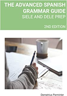 THE ADVANCED SPANISH GRAMMAR GUIDE: SIELE AND DELE PREP
