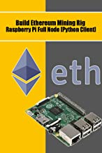 Build Ethereum Mining Rig Raspberry Pi Full Node [Python Client]