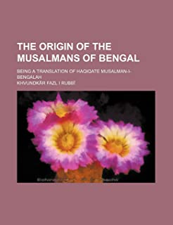 The Origin of the Musalmans of Bengal; Being a Translation of Haqiqate Musalman-I-Bengalah