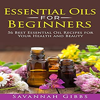 Essential Oils for Beginners     56 Best Essential Oil Recipes for Your Health and Beauty              By:                                                                                                                                 Savannah Gibbs                               Narrated by:                                                                                                                                 Evie Cameron                      Length: 1 hr and 3 mins     Not rated yet     Overall 0.0