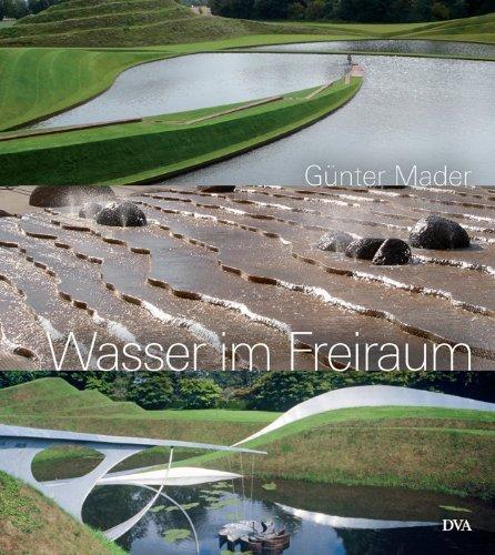 Wasser im Freiraum: Element der Garten- und Landschaftsgestaltung by Günter Mader (2011-03-28)