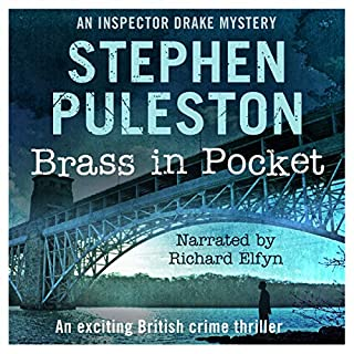 Brass in Pocket: Inspector Drake Mystery (Volume 1)                   By:                                                                                                                                 Stephen Puleston                               Narrated by:                                                                                                                                 Richard Elfyn                      Length: 10 hrs and 10 mins     31 ratings     Overall 4.3