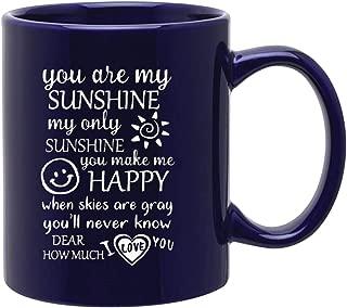 Engraved You Are My Sunshine,My Only Sunshine You Make Me Happy,Dear I love you Mug - 11 oz Inspirational Ceramic Coffee Mug Tea Cup