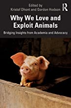 Why We Love and Exploit Animals: Bridging Insights from Academia and Advocacy