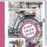 Pimp Your Bike!: 20 DIY-Projekte für dein Fahrrad.