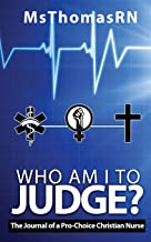 Who am I to Judge?: The Journal of a Pro-Choice Christian