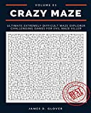 Crazy Maze: Ultimate Extremely Difficult Maze Explorer Challenging Games for Evil Maze Killer, 8'x10', Large Print, Volume 1