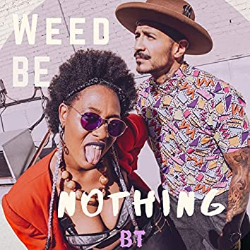 Weed Be Nothing