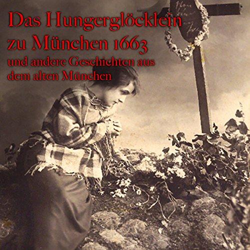 Das Hungerglöcklein zu München 1663 und andere Geschichten aus dem alten München Titelbild