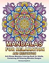 Mandalas for Relaxation and Meditation: Anti-Stress Mandala Coloring Book for Adults, Containing 40 Relaxing Mandala Designs