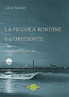 La piccola rondine e l'Orizzonte: ed altre leggende (Italian Edition)