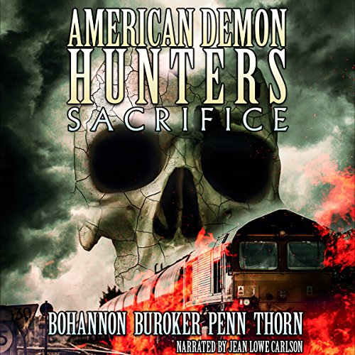 American Demon Hunters: Sacrifice                   By:                                                                                                                                 J. Thorn,                                                                                        Lindsay Buroker,                                                                                        Zach Bohannon,                   and others                          Narrated by:                                                                                                                                 Jean Lowe Carlson                      Length: 3 hrs and 52 mins     3 ratings     Overall 4.3