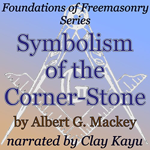 Symbolism of the Corner-Stone     Foundations of Freemasonry Series              By:                                                                                                                                 Albert G. Mackey                               Narrated by:                                                                                                                                 Clay Lomakayu                      Length: 25 mins     Not rated yet     Overall 0.0