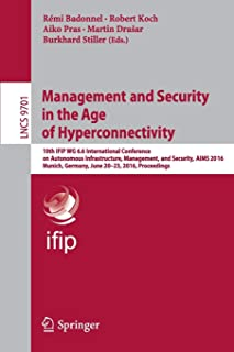 Management and Security in the Age of Hyperconnectivity (Lecture Notes in Computer Science (9701))
