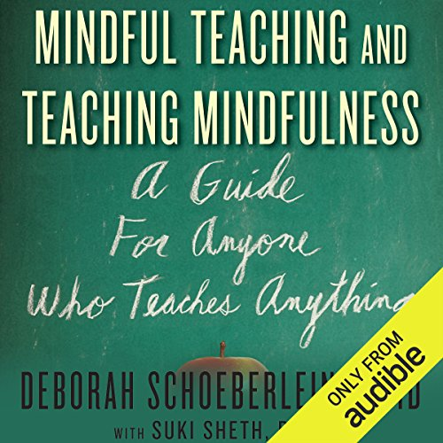 Mindful Teaching and Teaching Mindfulness     A Guide for Anyone Who Teaches Anything              By:                                                                                                                                 Deborah Schoeberlein,                                                                                        Suki Sheth PhD                               Narrated by:                                                                                                                                 Gabra Zackman                      Length: 4 hrs and 50 mins     20 ratings     Overall 4.2