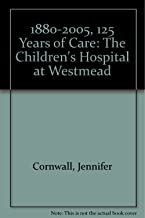 1880-2005, 125 Years of Care: The Children's Hospital at Westmead