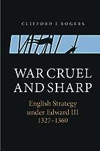 War Cruel and Sharp: English Strategy under Edward III, 1327-1360 (Warfare in History)